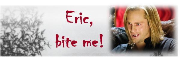 Eric, bite me!